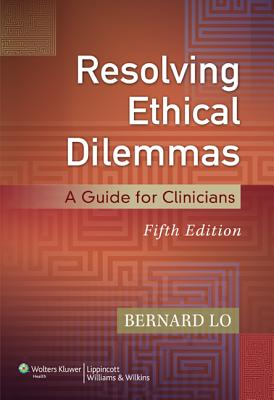 Resolving Ethical Dilemmas By Lo, Bernard